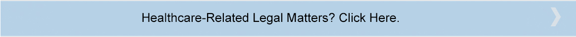 Healthcare-related legal matters? Click here.